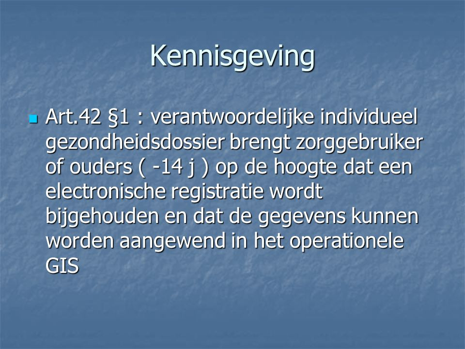 Kennisgeving Art.42 §1 : verantwoordelijke individueel gezondheidsdossier brengt zorggebruiker of ouders ( -14 j ) op de hoogte dat een electronische