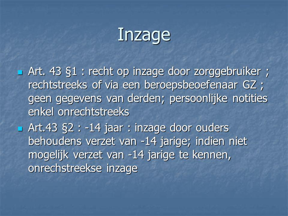 Inzage Art. 43 §1 : recht op inzage door zorggebruiker ; rechtstreeks of via een beroepsbeoefenaar GZ ; geen gegevens van derden; persoonlijke notitie