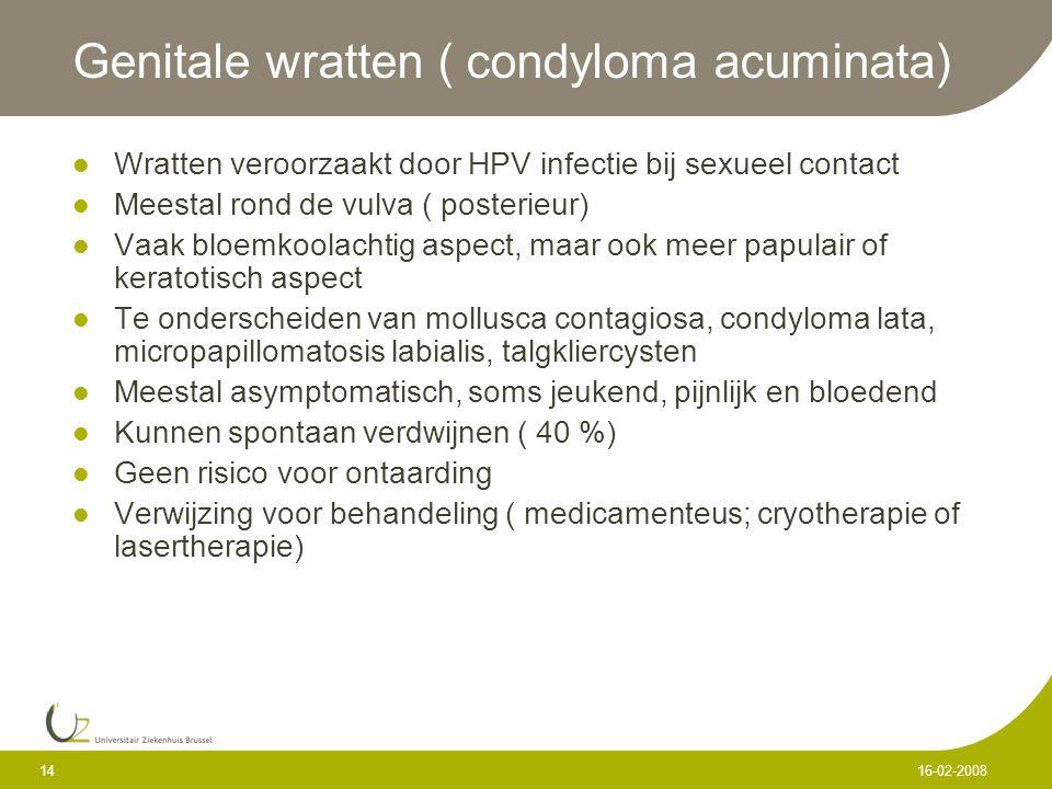 14 16-02-2008 Genitale wratten ( condyloma acuminata) Wratten veroorzaakt door HPV infectie bij sexueel contact Meestal rond de vulva ( posterieur) Va