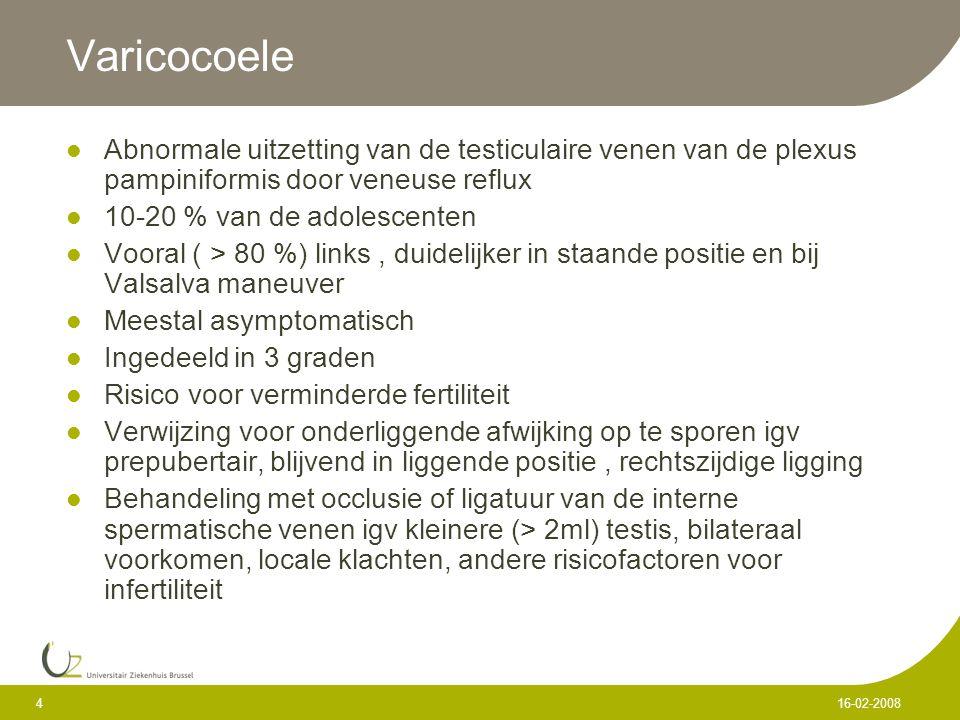 4 16-02-2008 Varicocoele Abnormale uitzetting van de testiculaire venen van de plexus pampiniformis door veneuse reflux 10-20 % van de adolescenten Vo