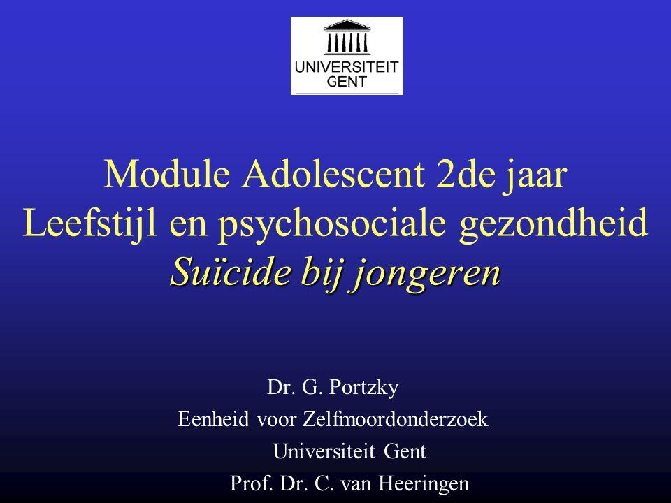 Suïcide bij jongeren Module Adolescent 2de jaar Leefstijl en psychosociale gezondheid Suïcide bij jongeren Dr. G. Portzky Eenheid voor Zelfmoordonderz