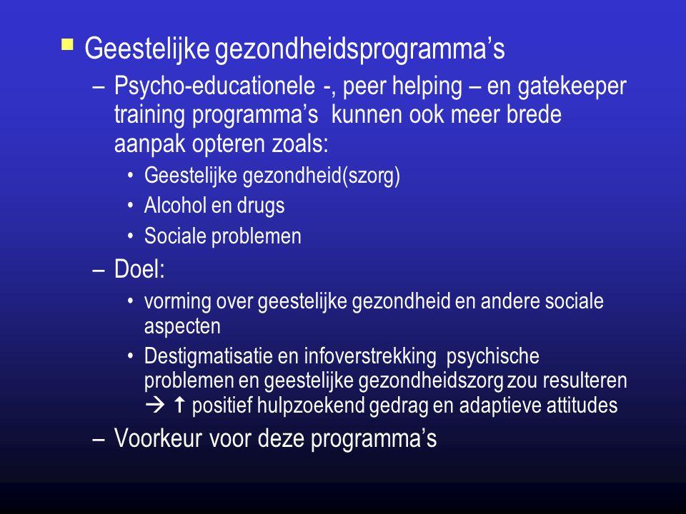  Geestelijke gezondheidsprogramma's –Psycho-educationele -, peer helping – en gatekeeper training programma's kunnen ook meer brede aanpak opteren zo