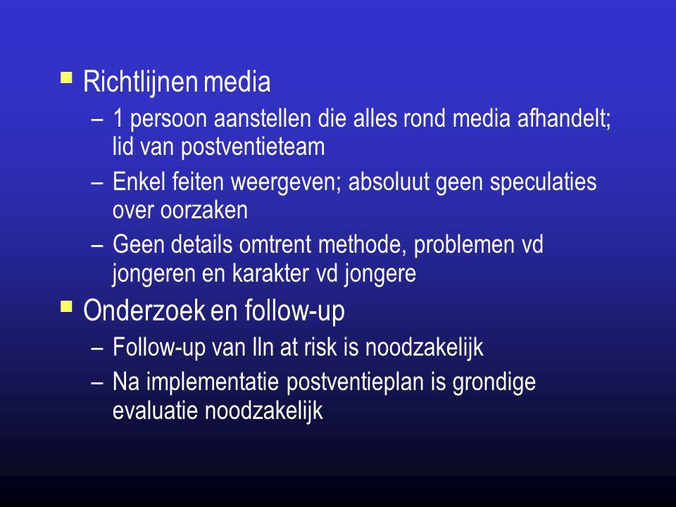  Richtlijnen media –1 persoon aanstellen die alles rond media afhandelt; lid van postventieteam –Enkel feiten weergeven; absoluut geen speculaties ov