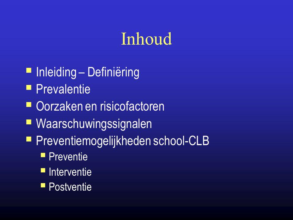 Inhoud  Inleiding – Definiëring  Prevalentie  Oorzaken en risicofactoren  Waarschuwingssignalen  Preventiemogelijkheden school-CLB  Preventie 