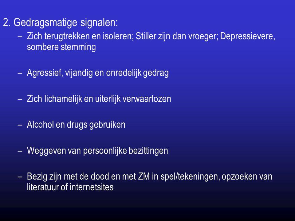 2. Gedragsmatige signalen: –Zich terugtrekken en isoleren; Stiller zijn dan vroeger; Depressievere, sombere stemming –Agressief, vijandig en onredelij