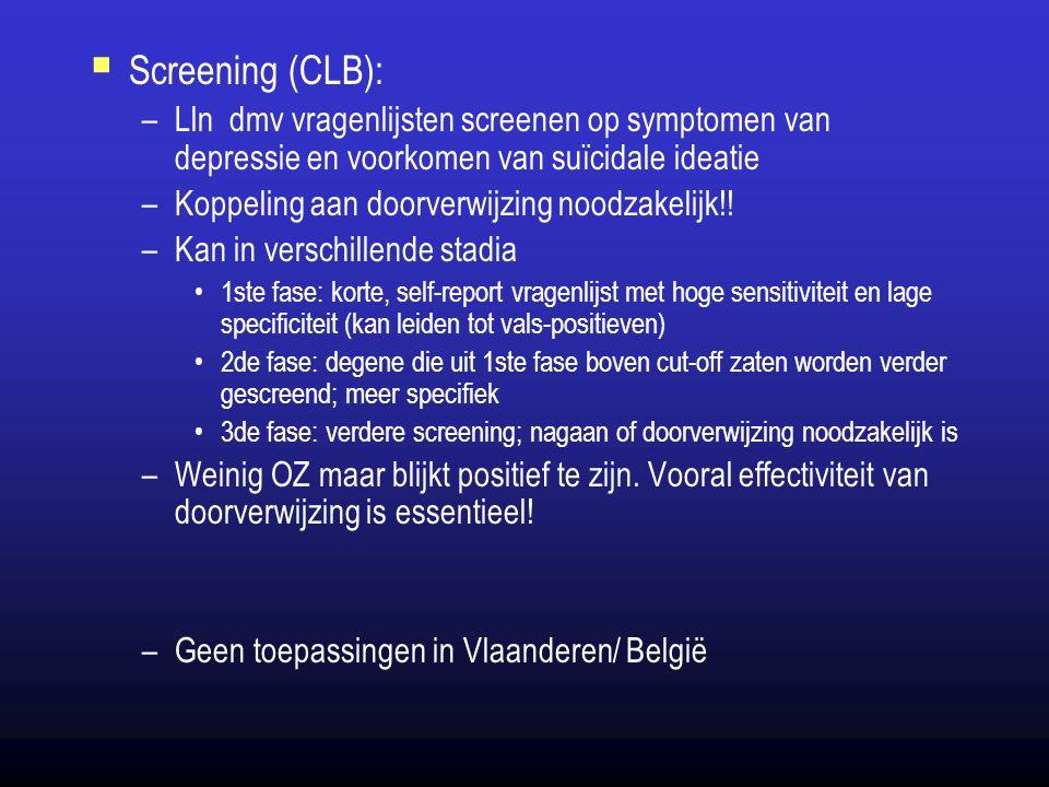  Screening (CLB): –Lln dmv vragenlijsten screenen op symptomen van depressie en voorkomen van suïcidale ideatie –Koppeling aan doorverwijzing noodzak