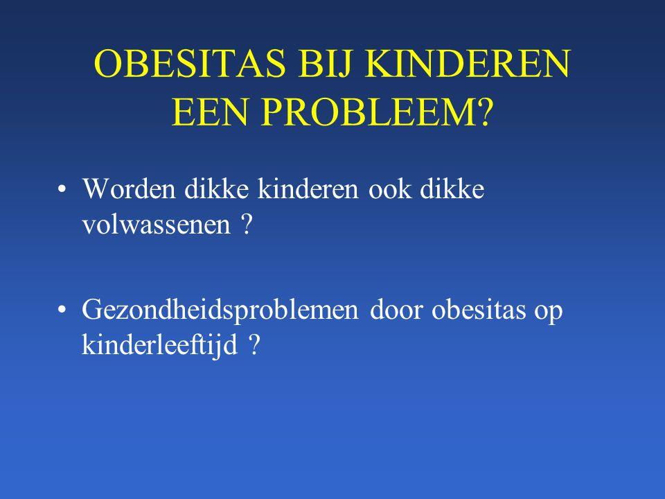 OBESITAS BIJ KINDEREN EEN PROBLEEM? Worden dikke kinderen ook dikke volwassenen ? Gezondheidsproblemen door obesitas op kinderleeftijd ?
