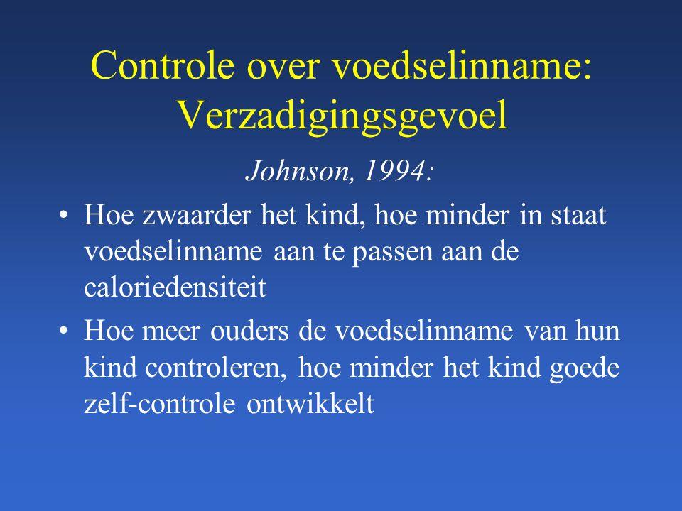 Controle over voedselinname: Verzadigingsgevoel Johnson, 1994: Hoe zwaarder het kind, hoe minder in staat voedselinname aan te passen aan de caloriede