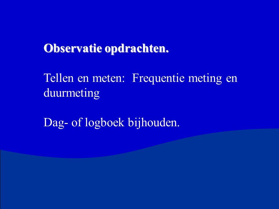 Observatie opdrachten. Tellen en meten: Frequentie meting en duurmeting Dag- of logboek bijhouden.