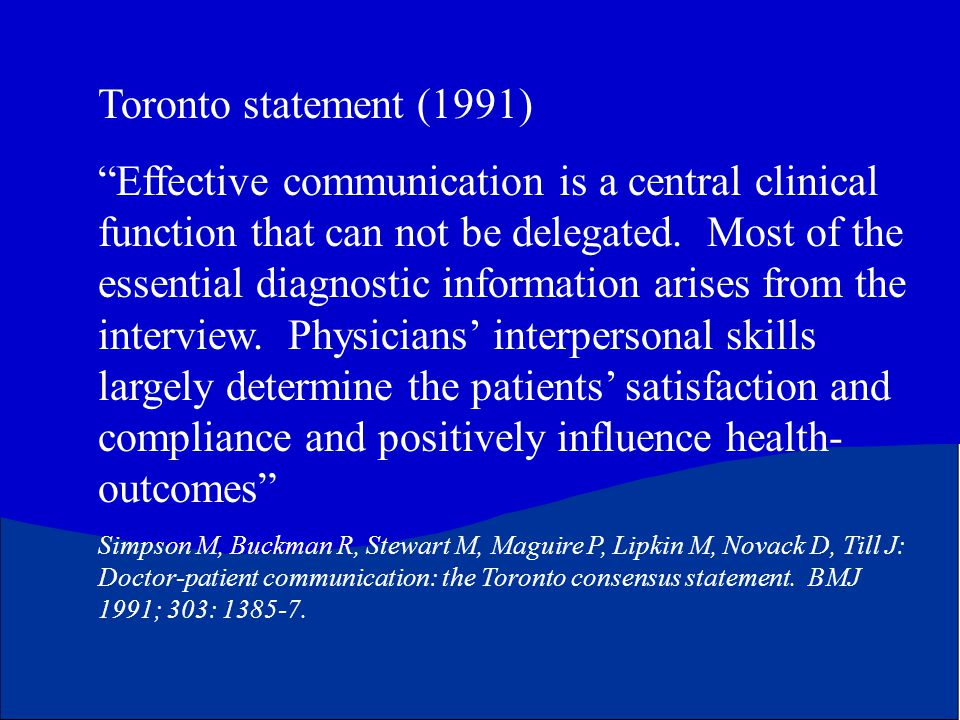 """Toronto statement (1991) """"Effective communication is a central clinical function that can not be delegated. Most of the essential diagnostic informati"""