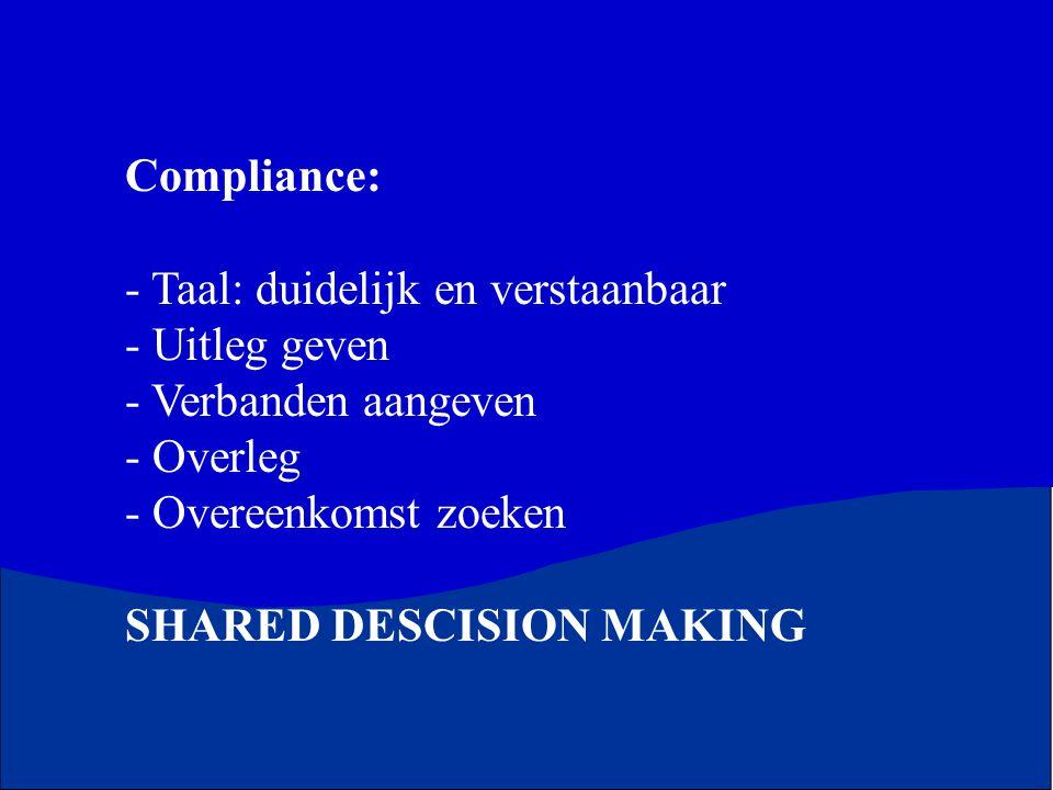 Compliance: - Taal: duidelijk en verstaanbaar - Uitleg geven - Verbanden aangeven - Overleg - Overeenkomst zoeken SHARED DESCISION MAKING