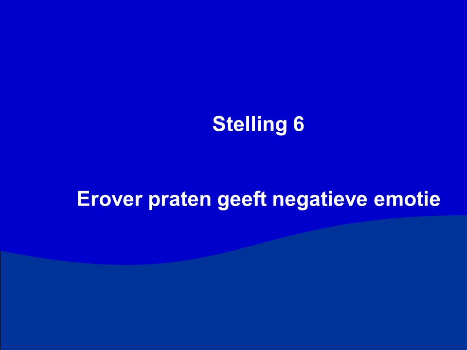 Stelling 6 Erover praten geeft negatieve emotie