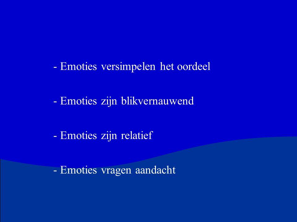 - Emoties versimpelen het oordeel - Emoties zijn blikvernauwend - Emoties zijn relatief - Emoties vragen aandacht