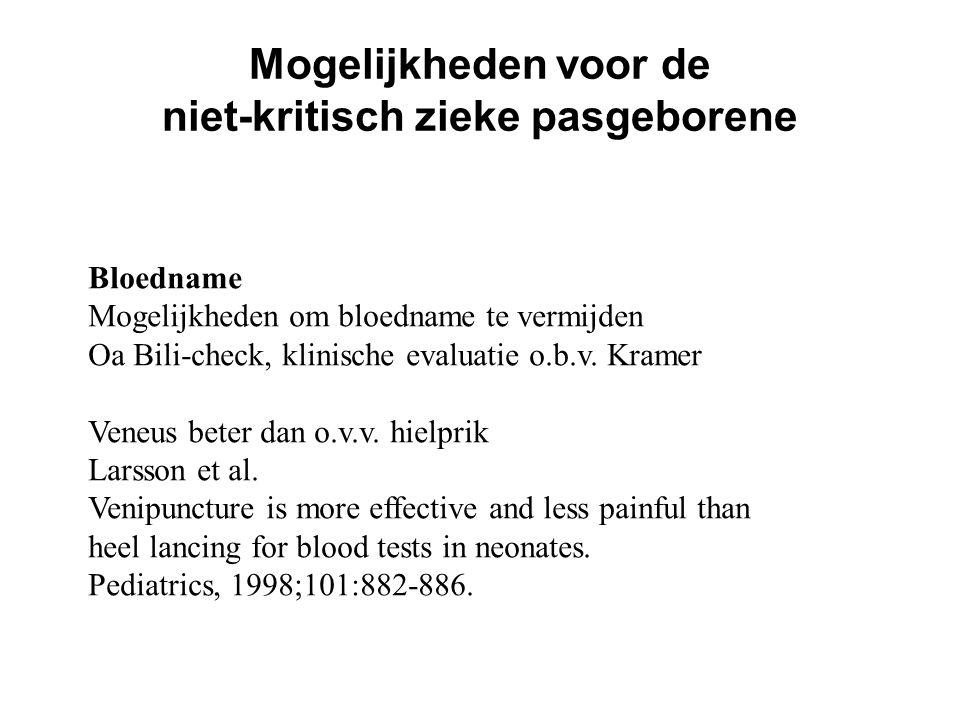Mogelijkheden voor de niet-kritisch zieke pasgeborene Bloedname Mogelijkheden om bloedname te vermijden Oa Bili-check, klinische evaluatie o.b.v. Kram