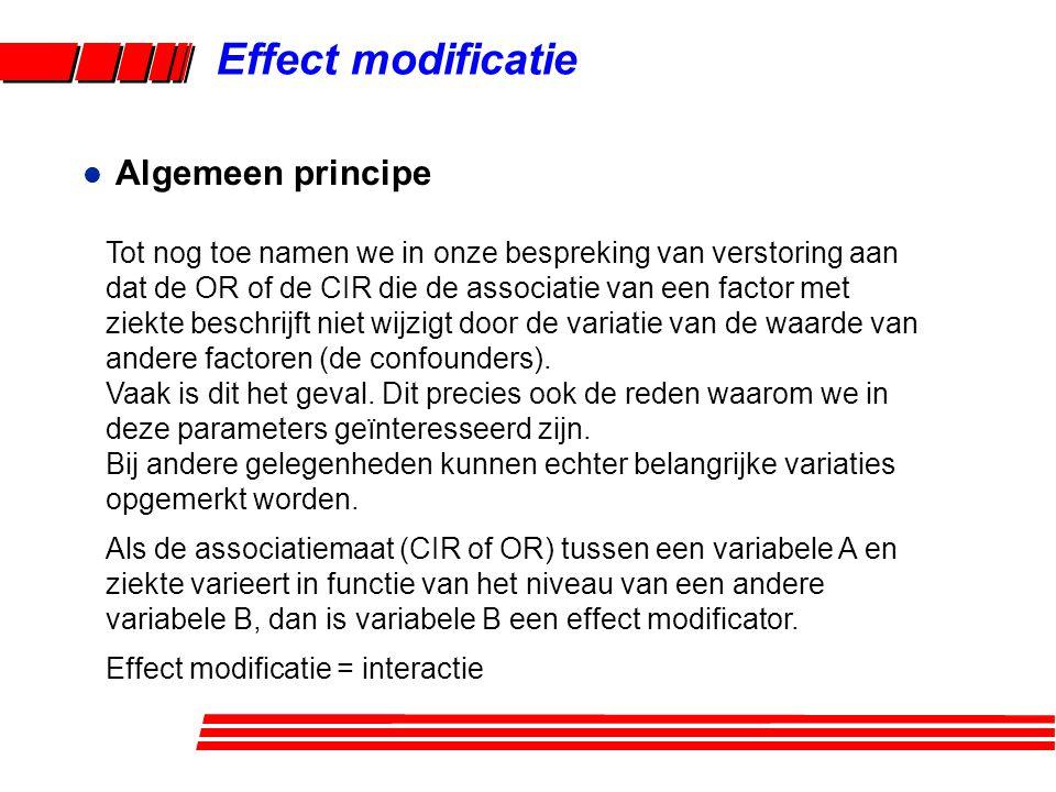 Effect modificatie Tot nog toe namen we in onze bespreking van verstoring aan dat de OR of de CIR die de associatie van een factor met ziekte beschrij