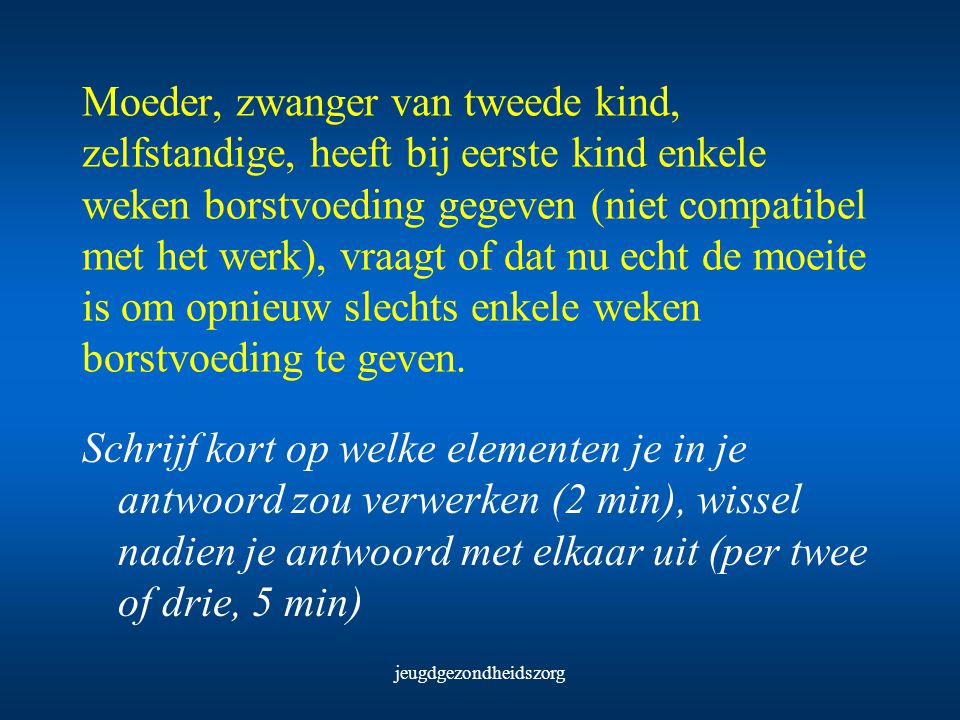 jeugdgezondheidszorg 1968 Formula feeding has become so simple, safe and uniformly succesfull that breastfeeding no longer seems worth the bother. Hill LF, J pediatr 1968; 73: 161-2 2000 All infants should be exclusively breastfed from birth to about 6 months, and at least for the first 4 months. Guidelines for the WHO European Region 2000
