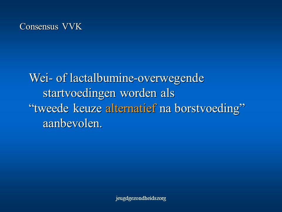 """jeugdgezondheidszorg Consensus VVK Wei- of lactalbumine-overwegende startvoedingen worden als """"tweede keuze alternatief na borstvoeding"""" aanbevolen."""