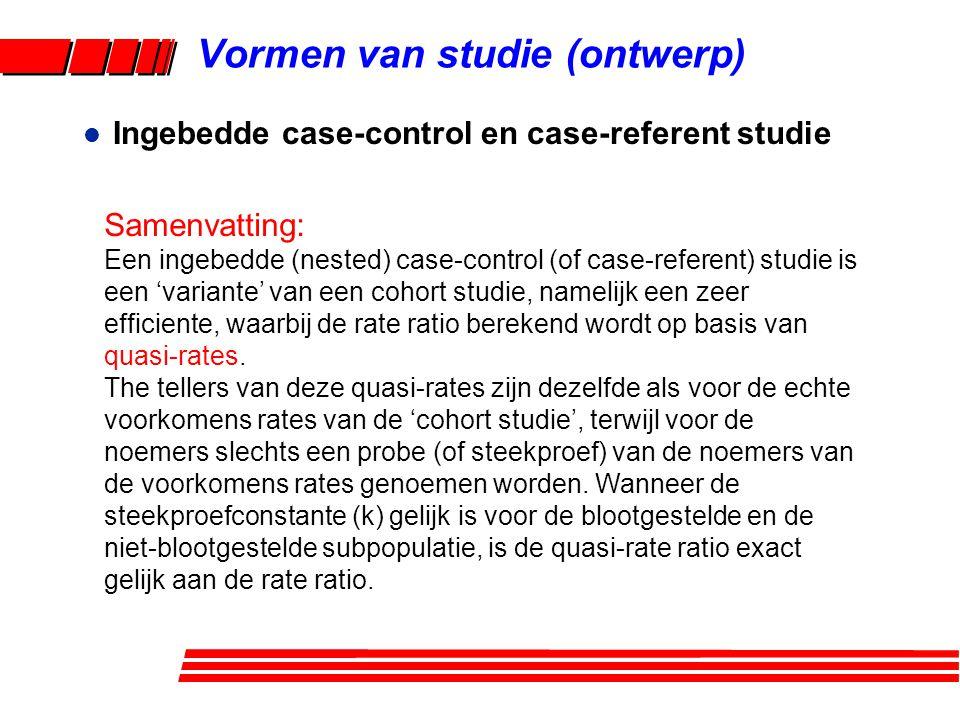 Samenvatting: Een ingebedde (nested) case-control (of case-referent) studie is een 'variante' van een cohort studie, namelijk een zeer efficiente, waarbij de rate ratio berekend wordt op basis van quasi-rates.