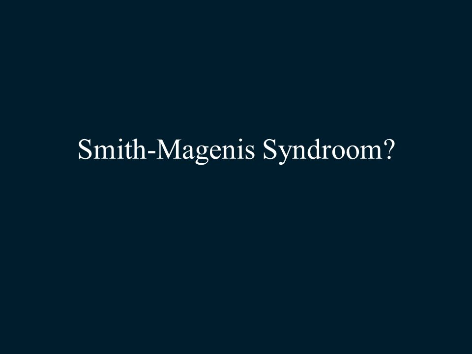 Smith-Magenis Syndroom?