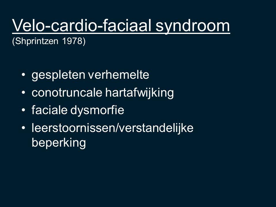 Velo-cardio-faciaal syndroom (Shprintzen 1978) gespleten verhemelte conotruncale hartafwijking faciale dysmorfie leerstoornissen/verstandelijke beperking