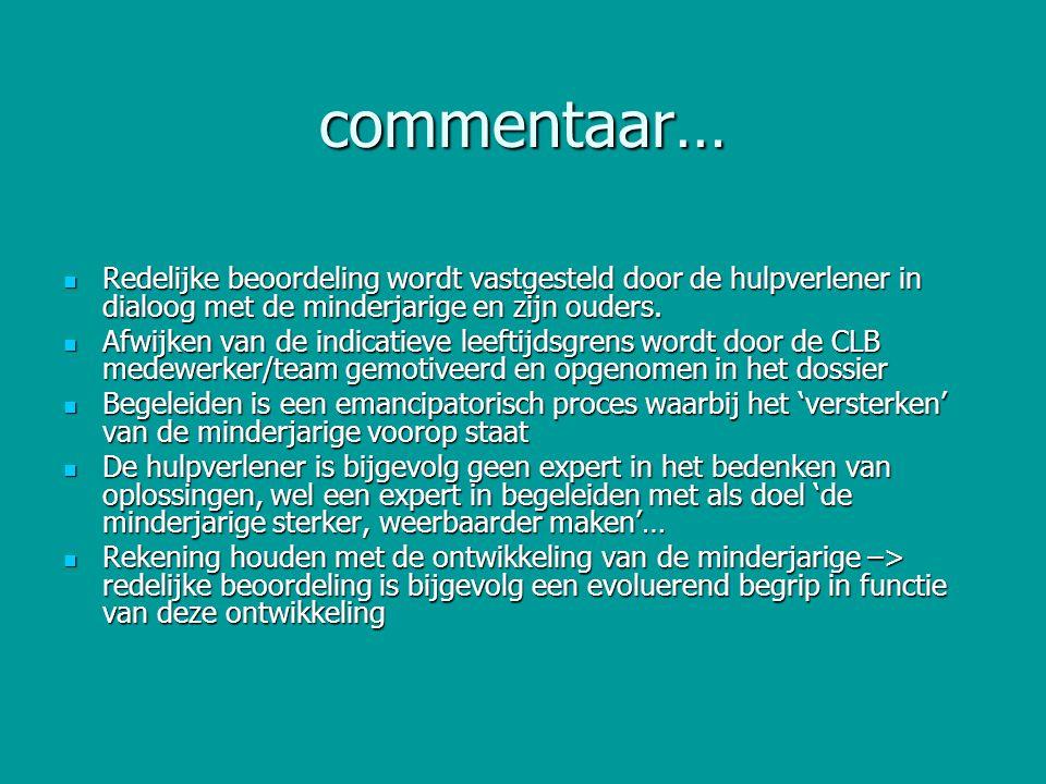 commentaar… Redelijke beoordeling wordt vastgesteld door de hulpverlener in dialoog met de minderjarige en zijn ouders. Redelijke beoordeling wordt va