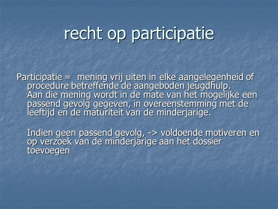 recht op participatie Participatie = mening vrij uiten in elke aangelegenheid of procedure betreffende de aangeboden jeugdhulp. Aan die mening wordt i