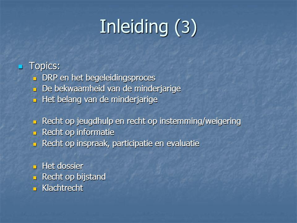 Inleiding ( 3 ) Topics: Topics: DRP en het begeleidingsproces DRP en het begeleidingsproces De bekwaamheid van de minderjarige De bekwaamheid van de m