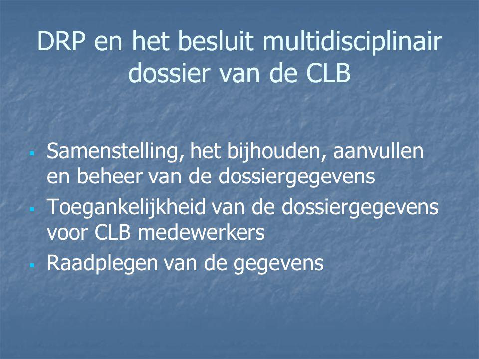 DRP en het besluit multidisciplinair dossier van de CLB   Samenstelling, het bijhouden, aanvullen en beheer van de dossiergegevens   Toegankelijkh