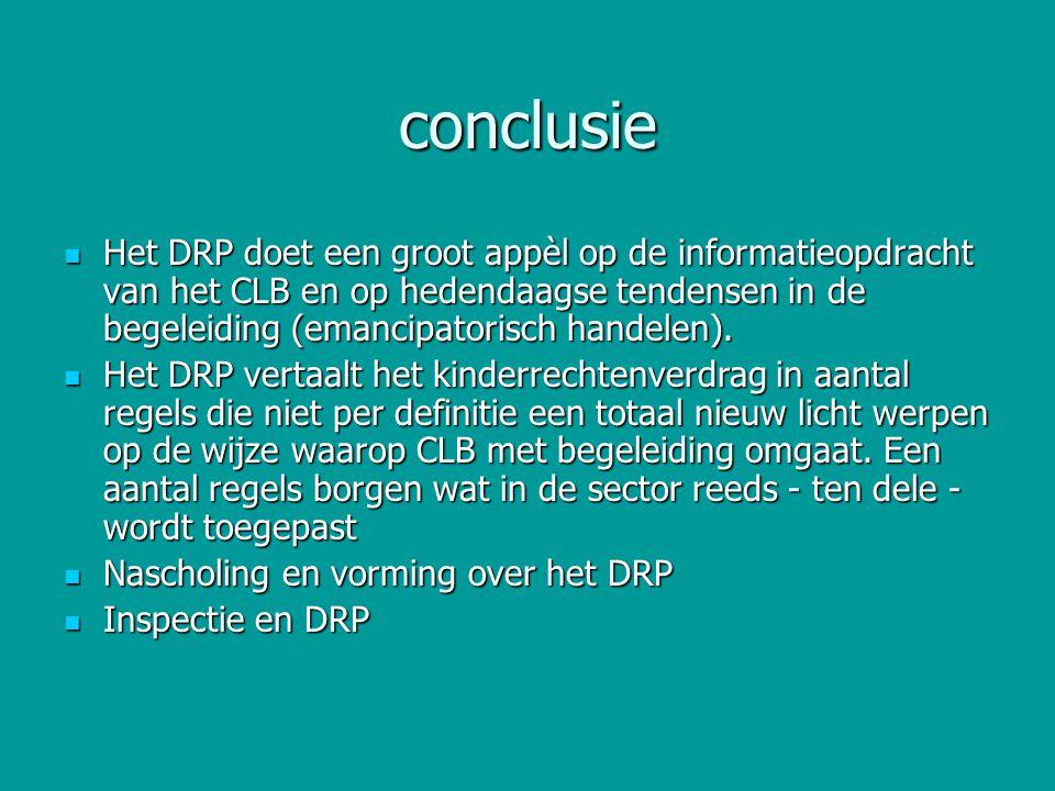 conclusie Het DRP doet een groot appèl op de informatieopdracht van het CLB en op hedendaagse tendensen in de begeleiding (emancipatorisch handelen).