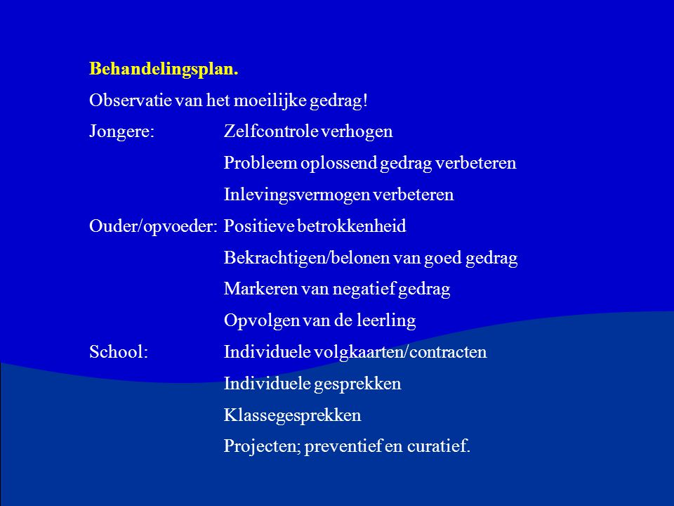 Behandelingsplan. Observatie van het moeilijke gedrag! Jongere: Zelfcontrole verhogen Probleem oplossend gedrag verbeteren Inlevingsvermogen verbetere