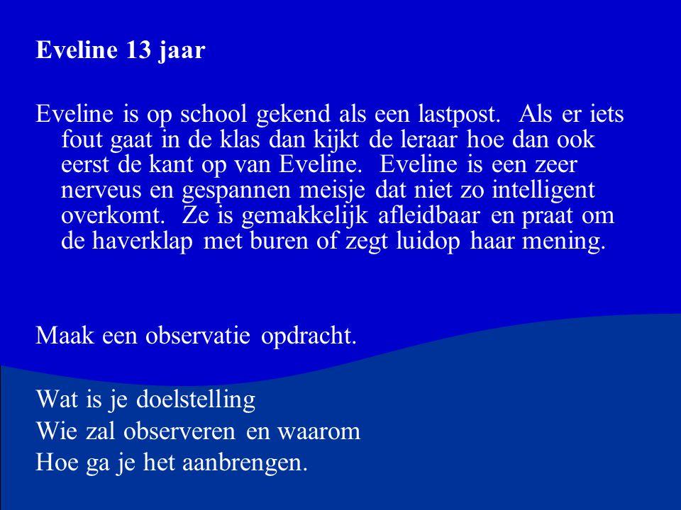 Eveline 13 jaar Eveline is op school gekend als een lastpost.