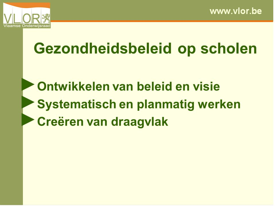 Gezondheidsbeleid op scholen ► Ontwikkelen van beleid en visie ► Systematisch en planmatig werken ► Creëren van draagvlak