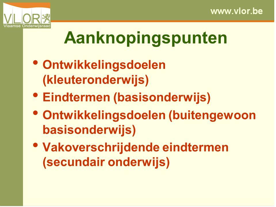 Aanknopingspunten Ontwikkelingsdoelen (kleuteronderwijs) Eindtermen (basisonderwijs) Ontwikkelingsdoelen (buitengewoon basisonderwijs) Vakoverschrijde