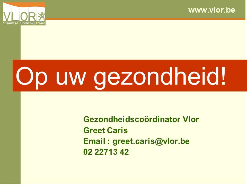 Op uw gezondheid! Gezondheidscoördinator Vlor Greet Caris Email : greet.caris@vlor.be 02 22713 42