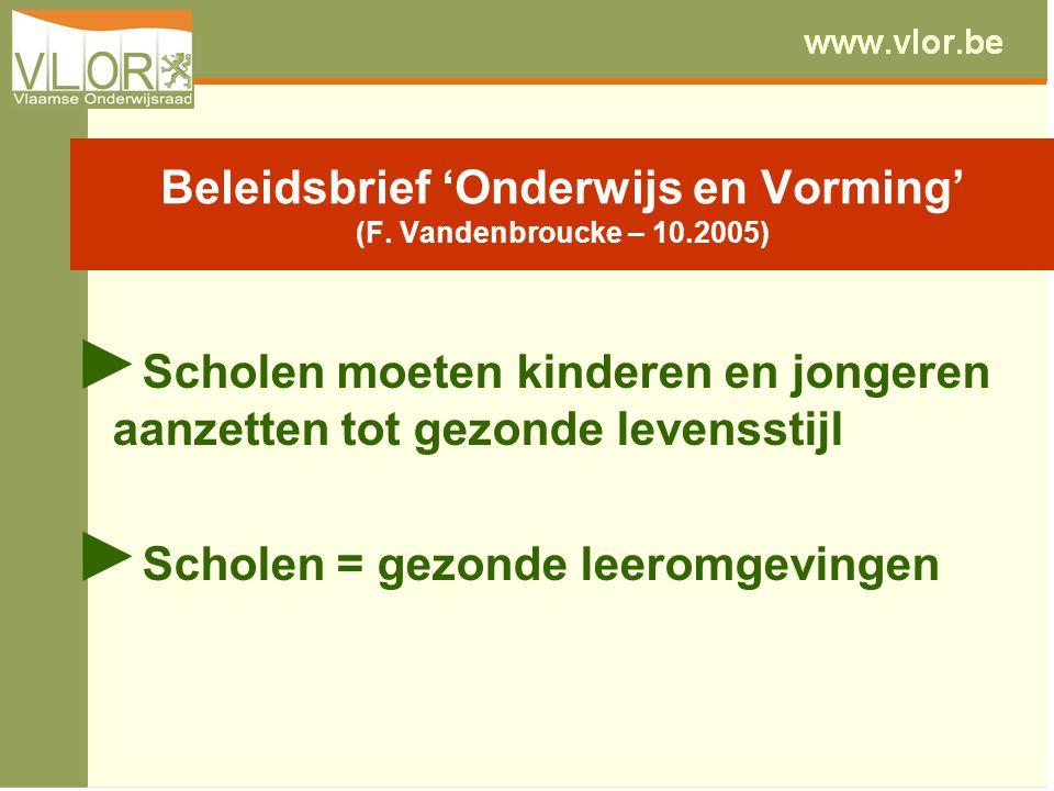Beleidsbrief 'Onderwijs en Vorming' (F. Vandenbroucke – 10.2005) ► Scholen moeten kinderen en jongeren aanzetten tot gezonde levensstijl ► Scholen = g