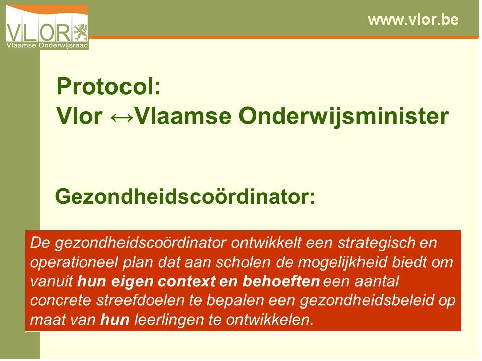 Protocol: Vlor ↔Vlaamse Onderwijsminister Gezondheidscoördinator: De gezondheidscoördinator ontwikkelt een strategisch en operationeel plan dat aan sc