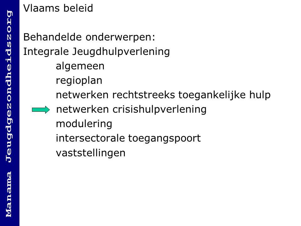 Vlaams beleid Behandelde onderwerpen: Integrale Jeugdhulpverlening algemeen regioplan netwerken rechtstreeks toegankelijke hulp netwerken crisishulpve
