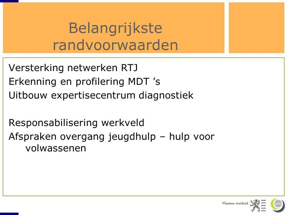 Belangrijkste randvoorwaarden Versterking netwerken RTJ Erkenning en profilering MDT 's Uitbouw expertisecentrum diagnostiek Responsabilisering werkve