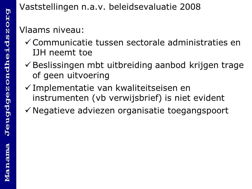 Vaststellingen n.a.v. beleidsevaluatie 2008 Vlaams niveau: Communicatie tussen sectorale administraties en IJH neemt toe Beslissingen mbt uitbreiding