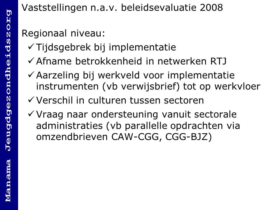 Vaststellingen n.a.v. beleidsevaluatie 2008 Regionaal niveau: Tijdsgebrek bij implementatie Afname betrokkenheid in netwerken RTJ Aarzeling bij werkve