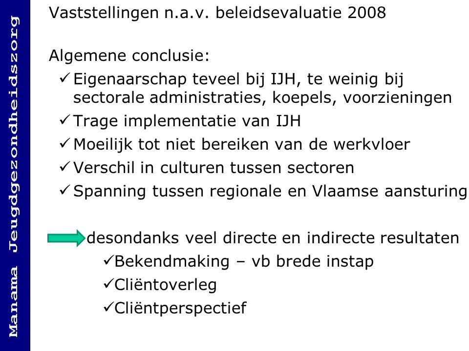 Vaststellingen n.a.v. beleidsevaluatie 2008 Algemene conclusie: Eigenaarschap teveel bij IJH, te weinig bij sectorale administraties, koepels, voorzie