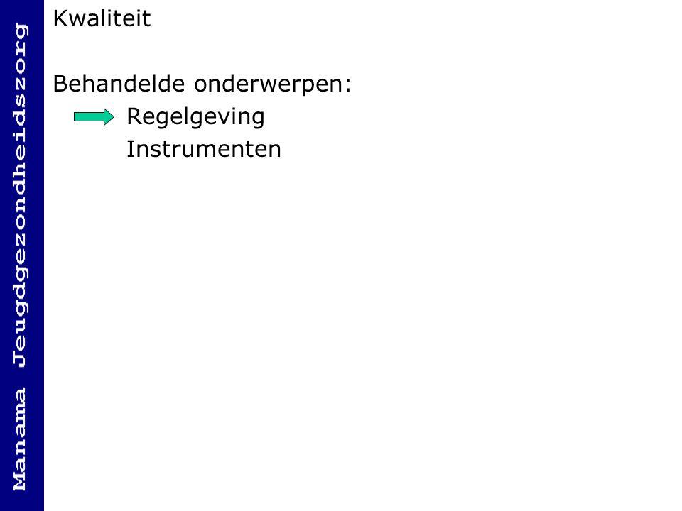 Kwaliteit Behandelde onderwerpen: Regelgeving Instrumenten