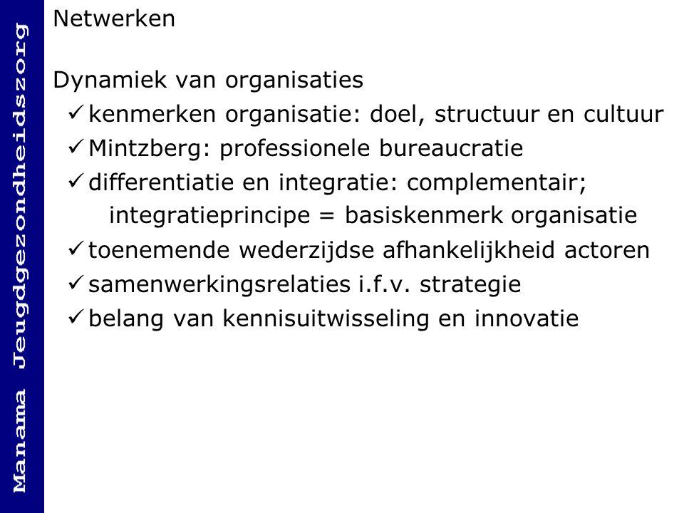 Netwerken Dynamiek van organisaties kenmerken organisatie: doel, structuur en cultuur Mintzberg: professionele bureaucratie differentiatie en integrat