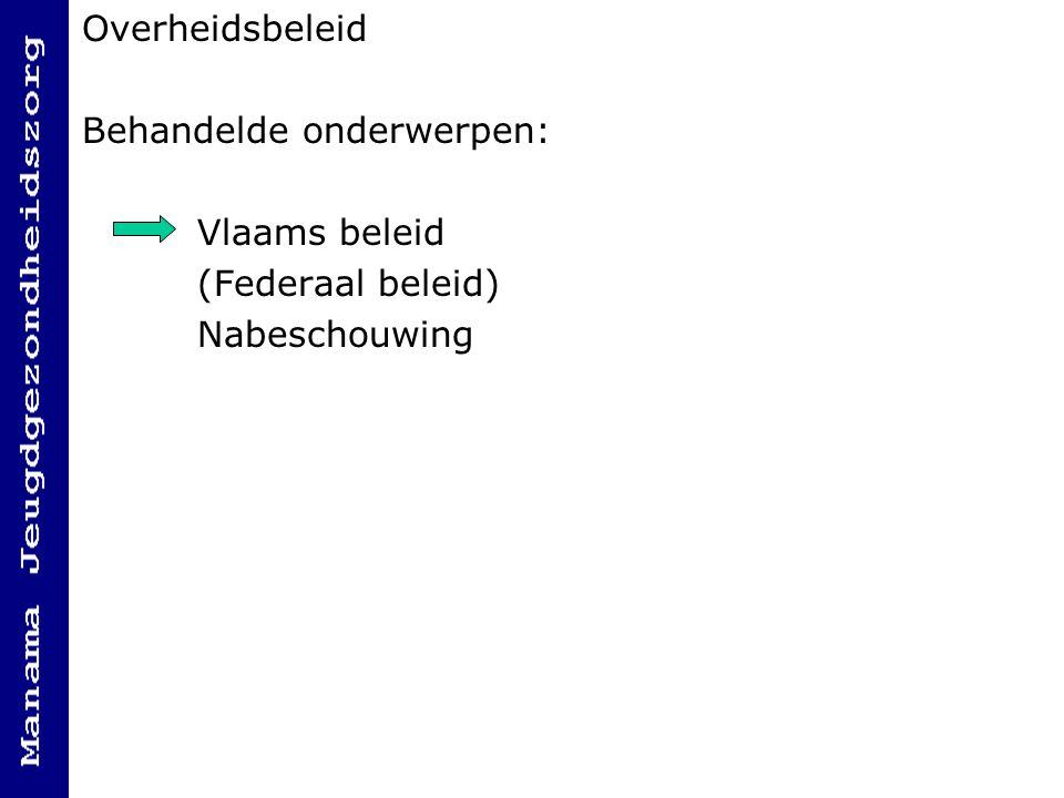 Overheidsbeleid Behandelde onderwerpen: Vlaams beleid (Federaal beleid) Nabeschouwing
