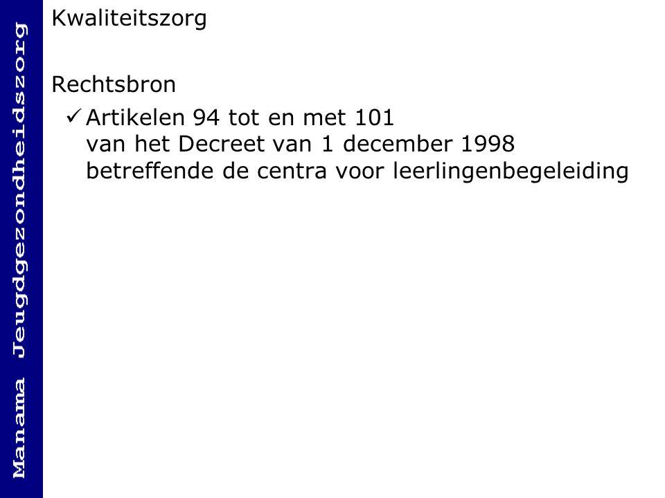 Kwaliteitszorg Rechtsbron Artikelen 94 tot en met 101 van het Decreet van 1 december 1998 betreffende de centra voor leerlingenbegeleiding