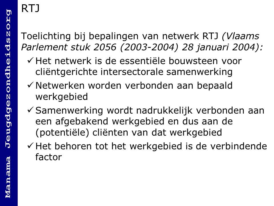 RTJ Toelichting bij bepalingen van netwerk RTJ (Vlaams Parlement stuk 2056 (2003-2004) 28 januari 2004): Het netwerk is de essentiële bouwsteen voor c