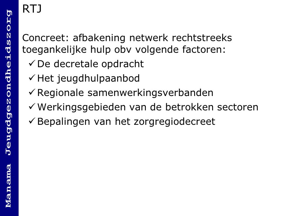 RTJ Concreet: afbakening netwerk rechtstreeks toegankelijke hulp obv volgende factoren: De decretale opdracht Het jeugdhulpaanbod Regionale samenwerki