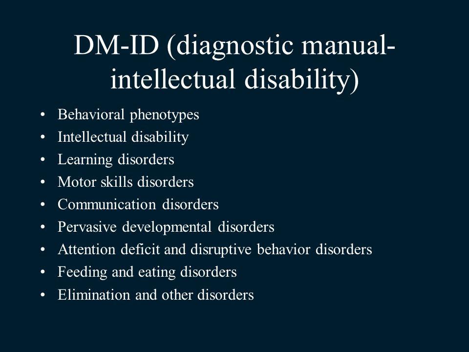 DM-ID (diagnostic manual- intellectual disability) Behavioral phenotypes Intellectual disability Learning disorders Motor skills disorders Communicati