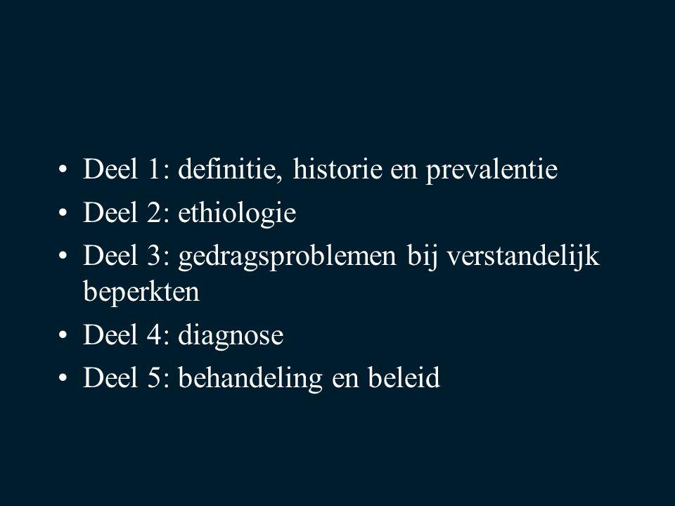 Deel 1: definitie, historie en prevalentie Deel 2: ethiologie Deel 3: gedragsproblemen bij verstandelijk beperkten Deel 4: diagnose Deel 5: behandelin