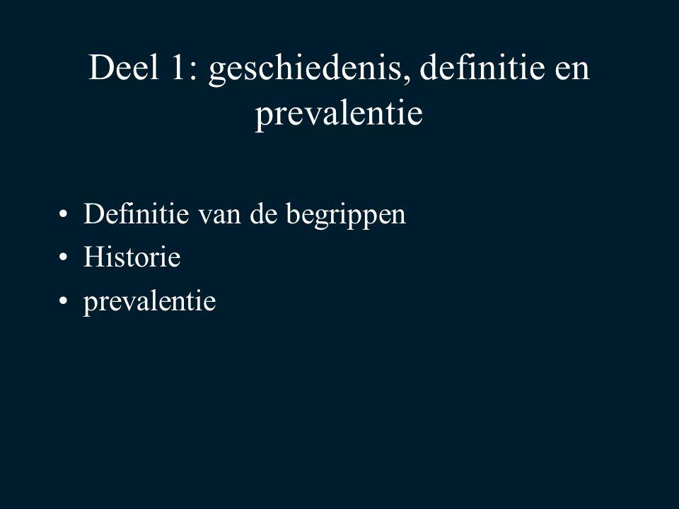 Deel 1: geschiedenis, definitie en prevalentie Definitie van de begrippen Historie prevalentie
